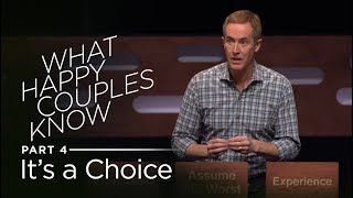 What Happy Couples Know, Part 4: Its a Choice // Andy Stanley