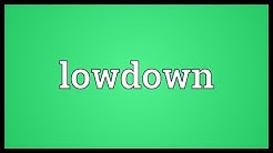 Lowdown Meaning