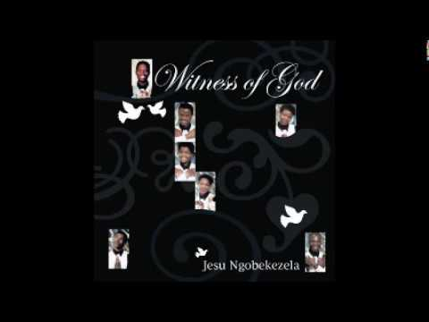 Witness Of God - Jesu Ngobekezela