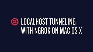 Localhost Tunneling with Ngrok on Mac OS X