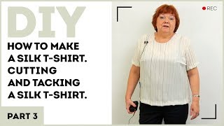 DIY: How to make a silk t-shirt. Cutting and tacking a silk t-shirt or a blouse. Part 3