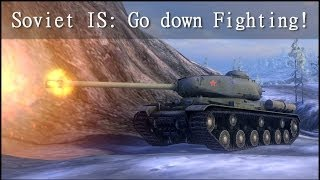 WoT: IS - Go Down Fighting!!!