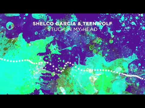 Shelco Garcia & Teenwolf - Stuck in my Head [Out Now]