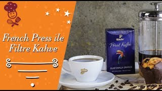 French Press ile Filtre Kahve Nasıl Hazırlanır?