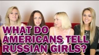 What do Americans usually tell Russian girls?