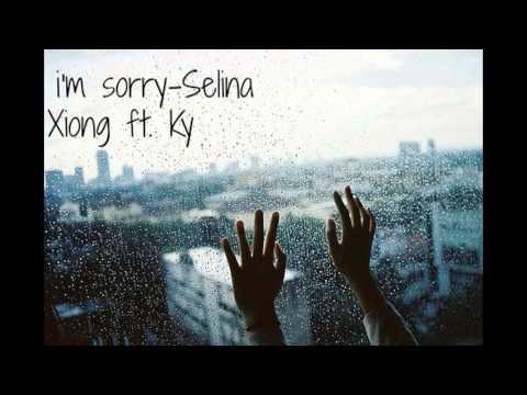 I'm Sorry- Selina Xiong ft Ky ( rain mode)