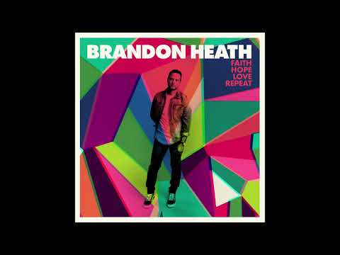 Brandon Heath – Faith, Hope, Love, Repeat (2017)