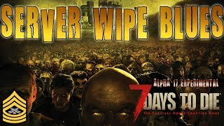 SERVER WIPE BLUES | 7 Days To Die Alpha 17 PC Livestream (1080p 60fps)
