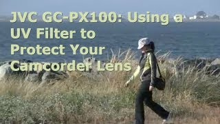 JVC GC-PX100: Use UV Filter to Protect Your Camcorder Lens