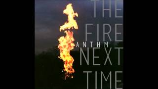 ANTHM - The Fire Next Time