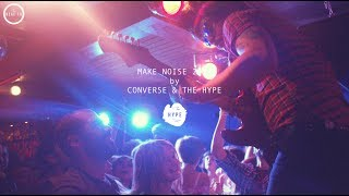 MAKE NOISE 2014 BY CONVERSE & THE HYPE by The BEAT-TV