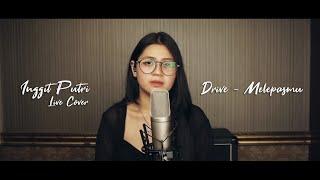 Melepasmu - Drive (Live Cover) by Inggit Putri
