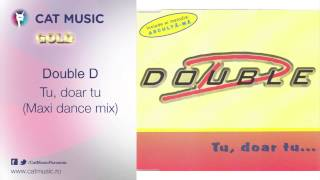 Double D - Tu, doar tu (maxi dance mix)