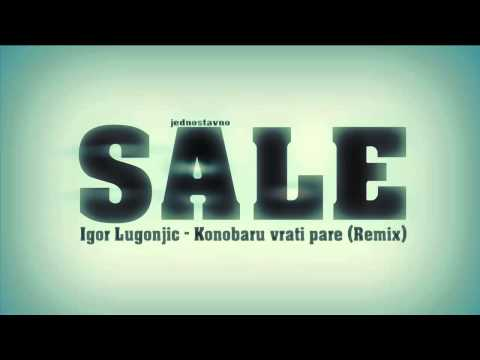 Igor Lugonjic Konobaru vrati pare (Remix)