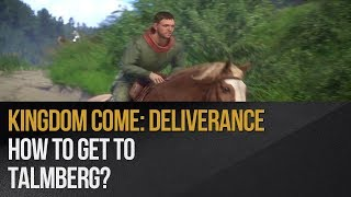 Kingdom Come: Deliverance - How to get to Talmberg?