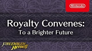 Fire Emblem Heroes - Royalty Convenes  (To a Brighter Future)