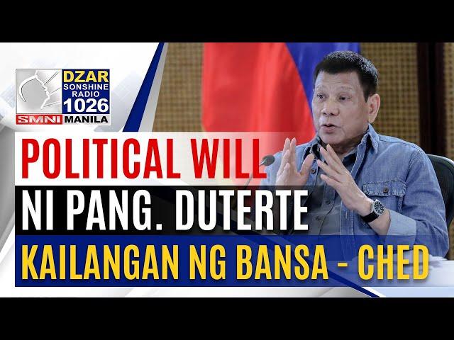#Sonshinenewsblast: Political will ni Pang. Duterte, kailangan ng Pilipinas - CHED