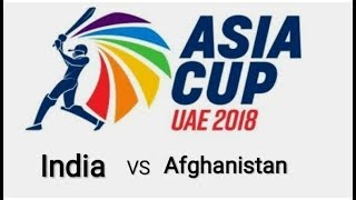 Live-India vs Afghanistan cricket match Asia cup 2018    Today live cricket match . Live scores   