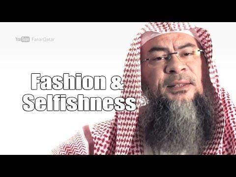 Fashion & Selfishness - Sheikh Assim Al Hakeem