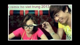 Video | lk remix nhung bai hat hay nhat cua ho viet trung nam 2013 | lk remix nhung bai hat hay nhat cua ho viet trung nam 2013