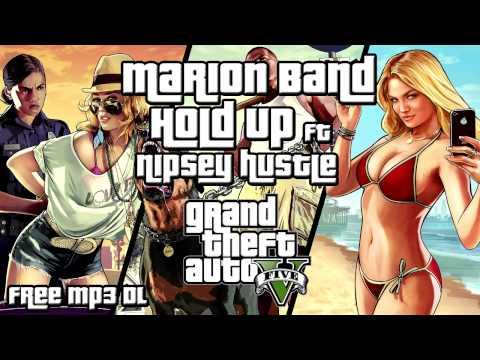 GTA V: Marion Band - Hold Up ft Nipsey Hustle - (Free MP3 Download Link)