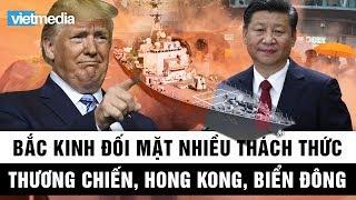 Trung Quốc đối mặt nhiều thách thức từ thương chiến Mỹ-Trung, Hong Kong, đến Biển Đông