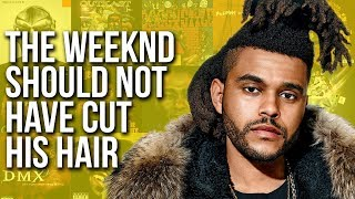 The Weeknd Should Not Have Cut His Hair... & Other Stuff Too | TBD