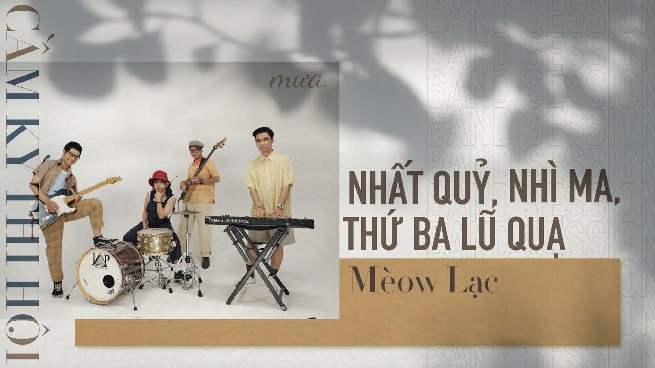 Nhất Quỷ Nhì Ma Thứ Ba Lũ Quạ Mèow Lạc Live Cầm Kỳ Thi Hội Lyrics Video Youtube