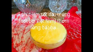 5 phút làm sốt dầu trứng (sốt bơ Việt Nam) bất bại, thơm lừng , ăn bánh mì, cơm gà