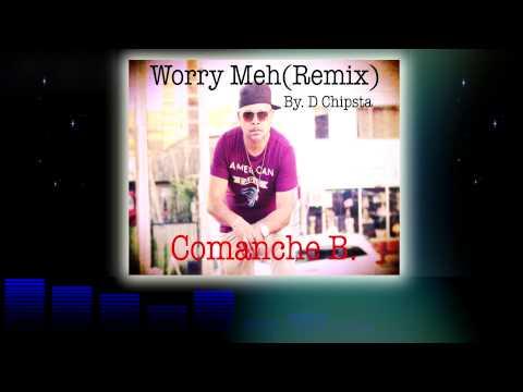 Comanche B - Worry Meh [ D Chipsta Remix ] 2015 Dancehall Reggae [[[NEW]]]