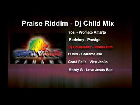 Praise Riddim - Dj Child Mix