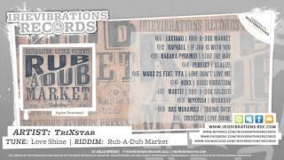 TriXstar - Love Shine (Rub-A-Dub Market Riddim)