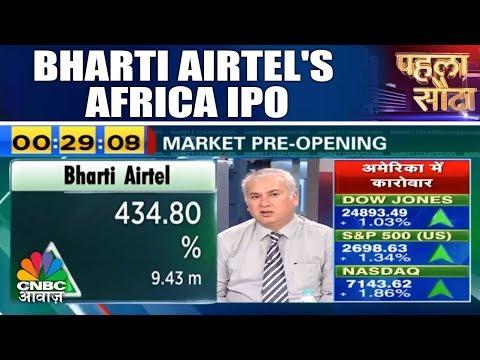 Bharti Airtel's Africa IPO | Idea Cellular QIP | Pehla Sauda | CNBC Awaaz