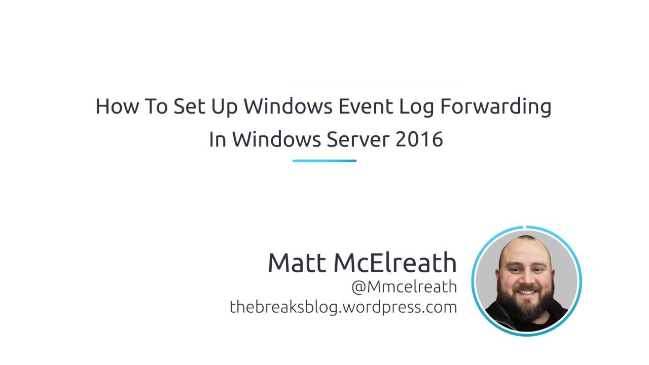 How To Set Up Windows Event Log Forwarding In Windows Server 2016