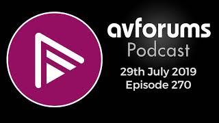 AVForums Podcast: Episode 270 - 29th July 2019