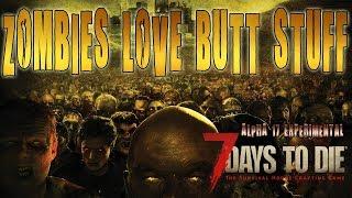 ZOMBIES LOVE BUTT STUFF | 7 Days To Die Alpha 17 PC Livestream (1080p 60fps)