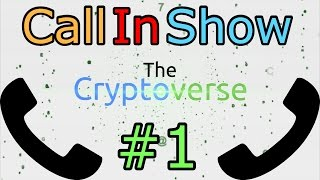 The Cryptoverse Live - Call In Show (Q&A) #1
