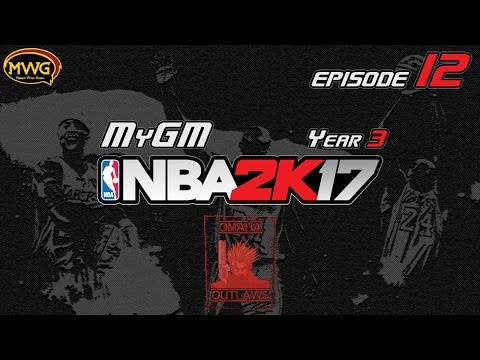 MWG -- NBA 2K17 -- Omaha Outlaws MyGM, Episode 12