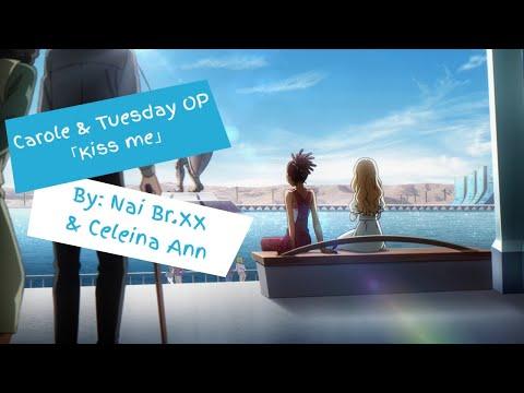OPENING CAROLE & TUESDAY (Lyrics)「Kiss Me」-  Nai.BrXX & Celeina Ann