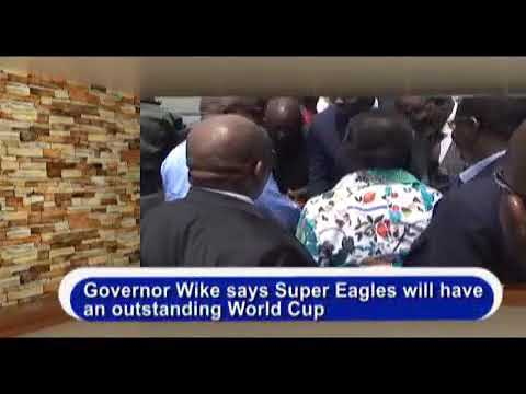 GOVERNOR WIKE SAYS SUPER EAGLES WILL HAVE AN OUTSTANDING WORLD CUP