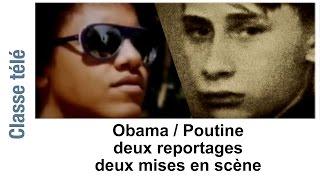 Classe Télé - Obama / Poutine : deux reportages, deux mises en scène