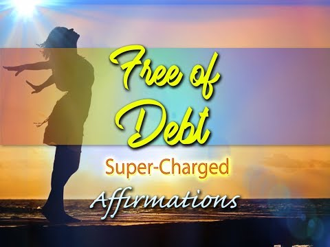 Free of Debt - I AM Debt Free! - Super-Charged Affirmations