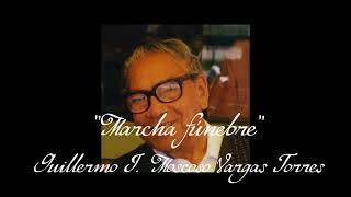 Marcha fúnebre - Guillermo J. Moscoso Vargas
