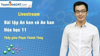 Bài tập Ankan và anken - hóa học 11 Thầy giáo Phạm Thanh Tùng