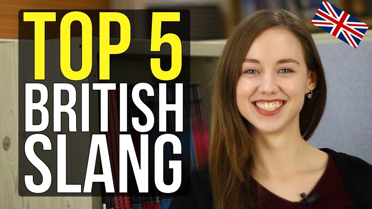 Top 5 British Slang You Must Know Learn English Vocabulary Youtube