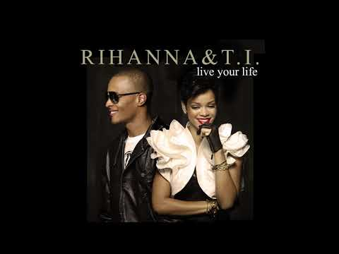 Rihanna & T.I. - Live Your Life (Rihanna Solo Version)