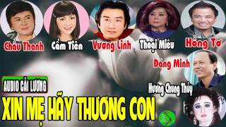 Cải lương: XIN MẸ HÃY THƯƠNG CON | Châu Thanh, Cẩm Tiên, Vương Linh, Thoại Miêu, Hồng Tơ, Đăng Minh
