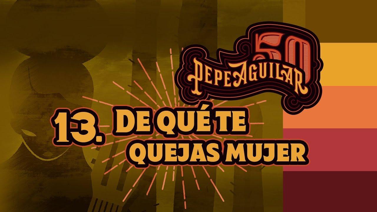 Pepe Aguilar 50 - Cápsula 13 - De qué te quejas mujer?