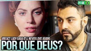 Reagindo A Lady Gaga, Bradley Cooper - Ill Never Love Again  A Star Is Born