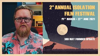 Founder's Festival Update | 3rd May | Isolation Film Festival